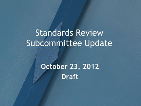 Standards Review Subcommittee Update October 23, 2012 Draft.