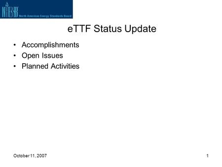 October 11, 20071 eTTF Status Update Accomplishments Open Issues Planned Activities.