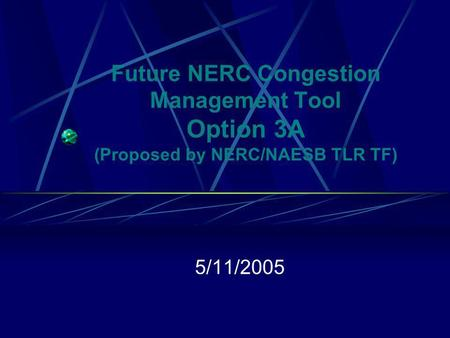Future NERC Congestion Management Tool Option 3A (Proposed by NERC/NAESB TLR TF) 5/11/2005.