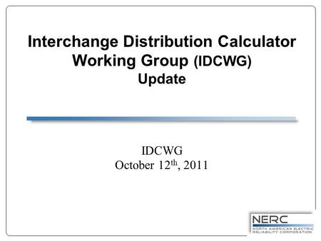 Interchange Distribution Calculator Working Group (IDCWG) Update IDCWG October 12 th, 2011.