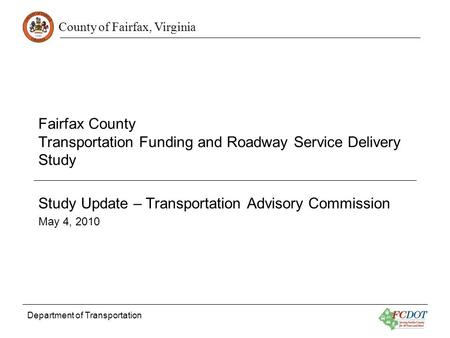 County of Fairfax, Virginia Department of Transportation Fairfax County Transportation Funding and Roadway Service Delivery Study Study Update – Transportation.