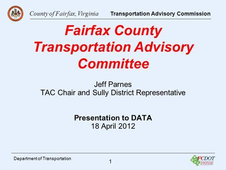 County of Fairfax, Virginia Transportation Advisory Commission 1 Department of Transportation Fairfax County Transportation Advisory Committee Jeff Parnes.