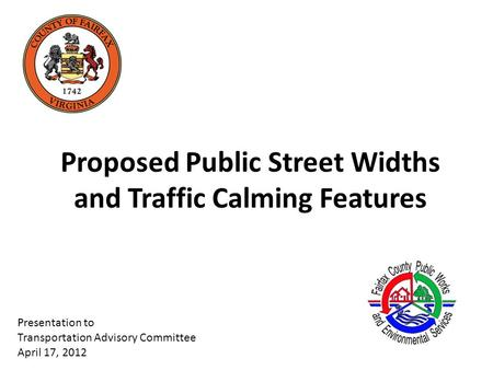 Proposed Public Street Widths and Traffic Calming Features Presentation to Transportation Advisory Committee April 17, 2012.