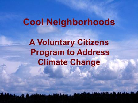 Cool Neighborhoods A Voluntary Citizens Program to Address Climate Change.