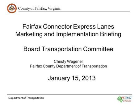 County of Fairfax, Virginia Department of Transportation Fairfax Connector Express Lanes Marketing and Implementation Briefing Board Transportation Committee.