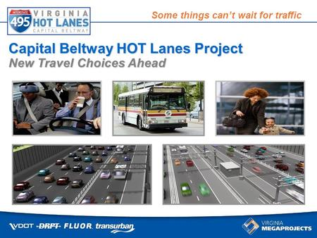 Some things cant wait for traffic Capital Beltway HOT Lanes Project New Travel Choices Ahead.