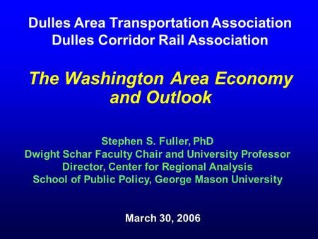 The Washington Area Economy and Outlook Stephen S. Fuller, PhD Dwight Schar Faculty Chair and University Professor Director, Center for Regional Analysis.