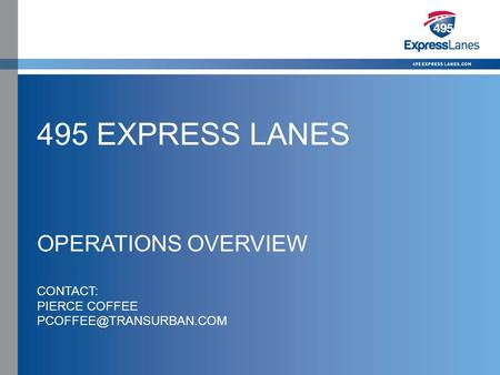 Click to edit Master title style »Click to edit Master text styles –Second level Third level –Fourth level Fifth level 495 EXPRESS LANES OPERATIONS OVERVIEW.