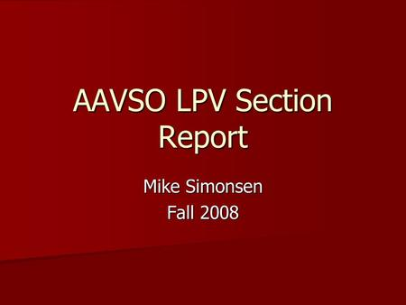 AAVSO LPV Section Report Mike Simonsen Fall 2008.