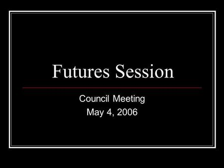 Futures Session Council Meeting May 4, 2006. agenda 08:00 Introduction - Arne(15mins) 08:15 Technology - Arto (45mins) 09:00 E/PO - Pamela (45mins) 09:45.