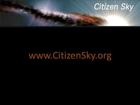 Www.CitizenSky.org. What is Citizen Sky? 3-year citizen science project organized by the AAVSO focusing on the variable star, epsilon Aurigae.