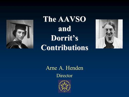 The AAVSO and Dorrits Contributions Arne A. Henden Director.