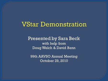 Presented by Sara Beck with help from Doug Welch & David Benn 99th AAVSO Annual Meeting October 29, 2010.