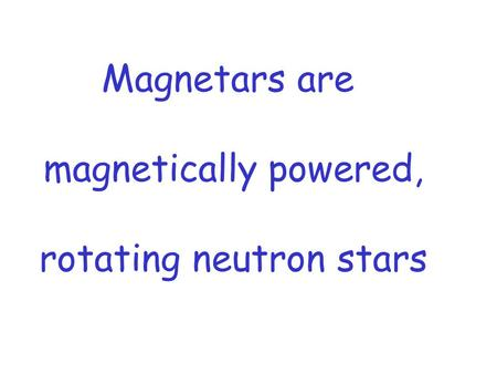 Magnetars are magnetically powered, rotating neutron stars.