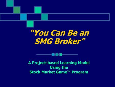 You Can Be an SMG Broker A Project-based Learning Model Using the Stock Market Game Program.