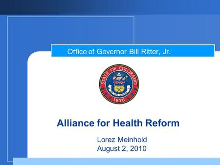 Alliance for Health Reform Office of Governor Bill Ritter, Jr. Lorez Meinhold August 2, 2010.