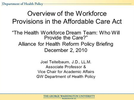 Overview of the Workforce Provisions in the Affordable Care Act The Health Workforce Dream Team: Who Will Provide the Care? Alliance for Health Reform.