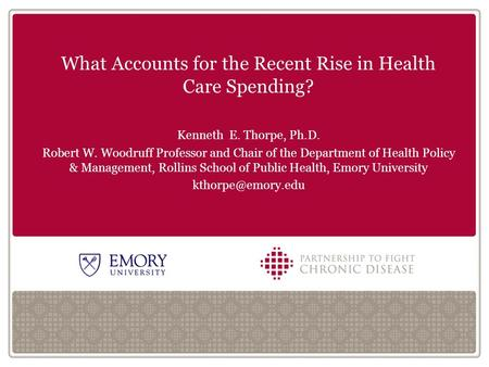 Click to edit Master title style AS What Accounts for the Recent Rise in Health Care Spending? Kenneth E. Thorpe, Ph.D. Robert W. Woodruff Professor and.