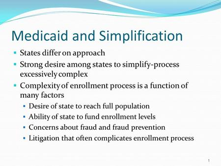 December 1, 2009. Medicaid and Simplification States differ on approach Strong desire among states to simplify-process excessively complex Complexity.