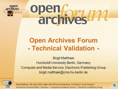 IST- 2001-320015 Humboldt University Berlin, Germany – Computer and Media Service – Electronic Publishing Group Birgit Matthaei, 4th Sept. 2003, Bath,
