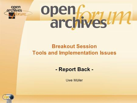 IST- 2001-320015 Breakout Session Tools and Implementation Issues - Report Back - Uwe Müller.