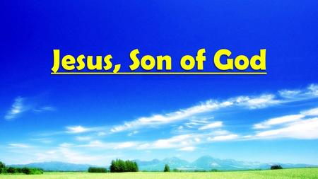 Jesus, Son of God.