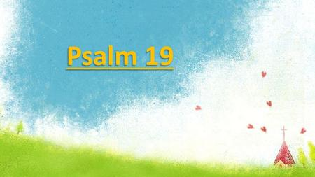 Psalm 19. May the words of my mouth And the meditations of my heart Be pleasing to You, Pleasing to you Psalm 19: Verse 1.