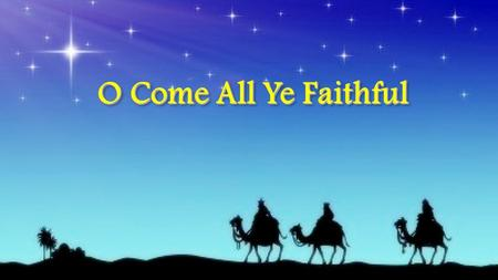 O Come All Ye Faithful.