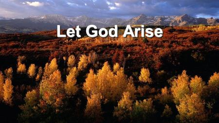 Let God Arise. Hear the holy roar of God resound Watch the waters part before us now Come and see what He has done for us Tell the world of His great.