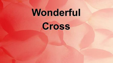 WonderfulCross. When I survey the wondrous cross On which the Prince of Glory died My richest gain I count but loss And pour contempt on all my pride.