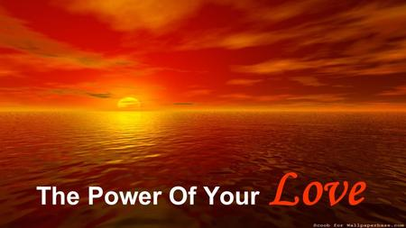 The Power Of Your Love.