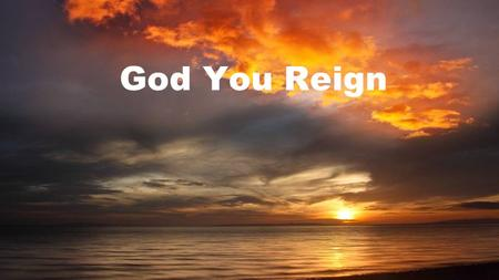 God You Reign.