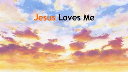 Jesus Loves Me. Jesus loves me this I know, for the Bible tells me so. Little ones to Him belong. They are weak, but He is strong. Jesus Loves me: Verse.