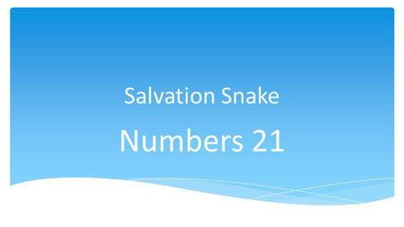 Salvation Snake Numbers 21. Author Moses Jesus in Numbers.