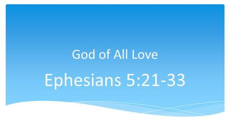God of All Love Ephesians 5:21-33. Weddings (yearly)2.3 million Weddings (cost)$72 billion (US) Wedding (costliest)$110 million Honeymoons (cost)$8 billion.