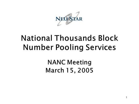 1 National Thousands Block Number Pooling Services NANC Meeting March 15, 2005.