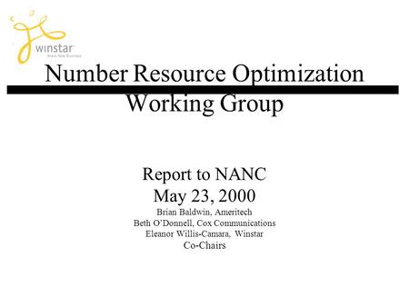 Number Resource Optimization Working Group Report to NANC May 23, 2000 Brian Baldwin, Ameritech Beth ODonnell, Cox Communications Eleanor Willis-Camara,