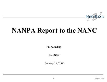 1 January 18, 2000 NANPA Report to the NANC Prepared by: NeuStar January 18, 2000.