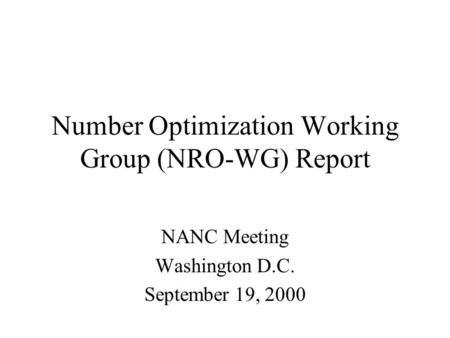 Number Optimization Working Group (NRO-WG) Report NANC Meeting Washington D.C. September 19, 2000.