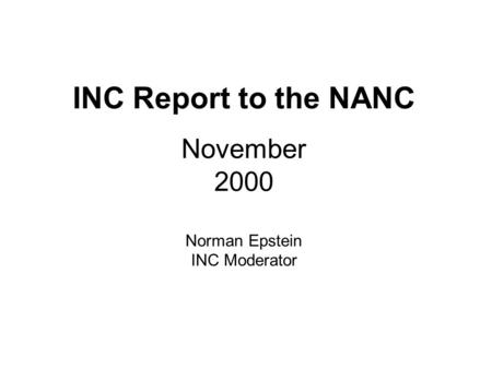 INC Report to the NANC November 2000 Norman Epstein INC Moderator.