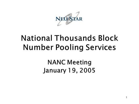1 National Thousands Block Number Pooling Services NANC Meeting January 19, 2005.