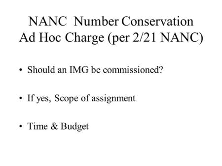 NANC Number Conservation Ad Hoc Charge (per 2/21 NANC) Should an IMG be commissioned? If yes, Scope of assignment Time & Budget.