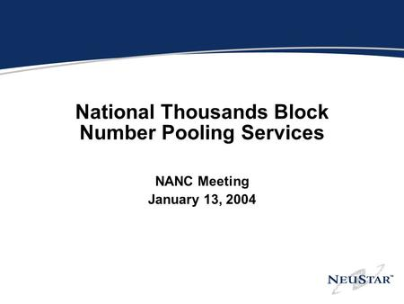 National Thousands Block Number Pooling Services NANC Meeting January 13, 2004.