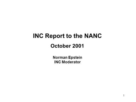1 INC Report to the NANC October 2001 Norman Epstein INC Moderator.