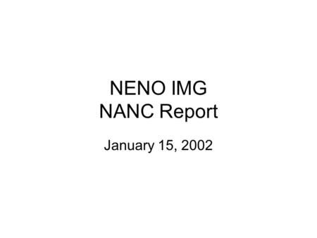 NENO IMG NANC Report January 15, 2002. Agreements Reached IMG deferred end date pending review of NRO 3 Order Scaled back objectives and agreed to consolidate.