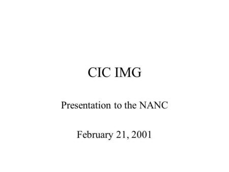 CIC IMG Presentation to the NANC February 21, 2001.