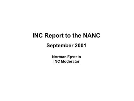 INC Report to the NANC September 2001 Norman Epstein INC Moderator.