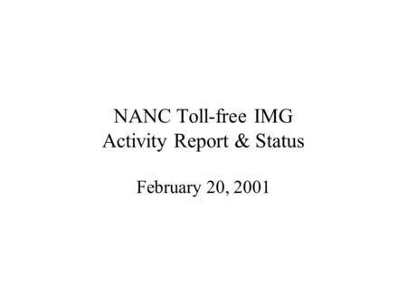 NANC Toll-free IMG Activity Report & Status February 20, 2001.