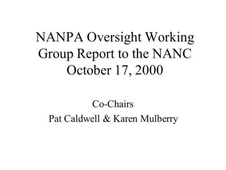 NANPA Oversight Working Group Report to the NANC October 17, 2000 Co-Chairs Pat Caldwell & Karen Mulberry.