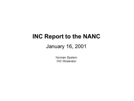 INC Report to the NANC January 16, 2001 Norman Epstein INC Moderator.